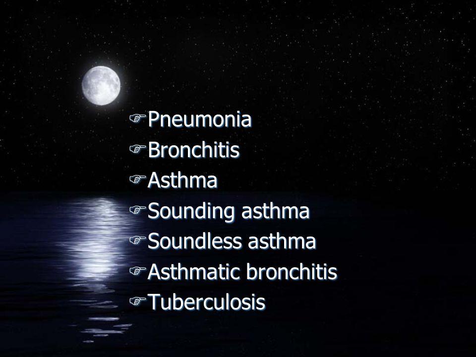 FPneumonia FBronchitis FAsthma FSounding asthma FSoundless asthma FAsthmatic bronchitis FTuberculosis FPneumonia FBronchitis FAsthma FSounding asthma