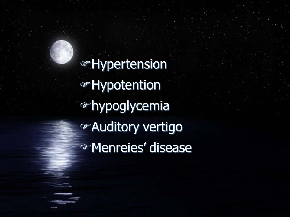 FHypertension FHypotention Fhypoglycemia FAuditory vertigo FMenreies' disease FHypertension FHypotention Fhypoglycemia FAuditory vertigo FMenreies' disease