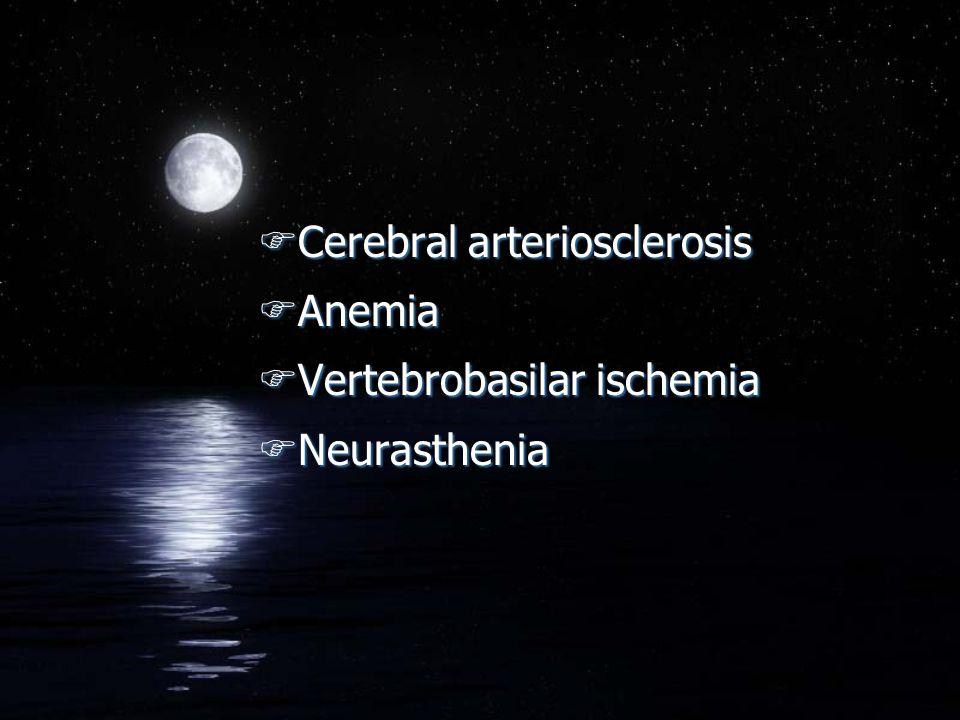 FCerebral arteriosclerosis FAnemia FVertebrobasilar ischemia FNeurasthenia FCerebral arteriosclerosis FAnemia FVertebrobasilar ischemia FNeurasthenia