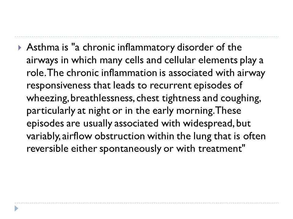 Asthma is a chronic inflammatory disorder of the airways in which many cells and cellular elements play a role.