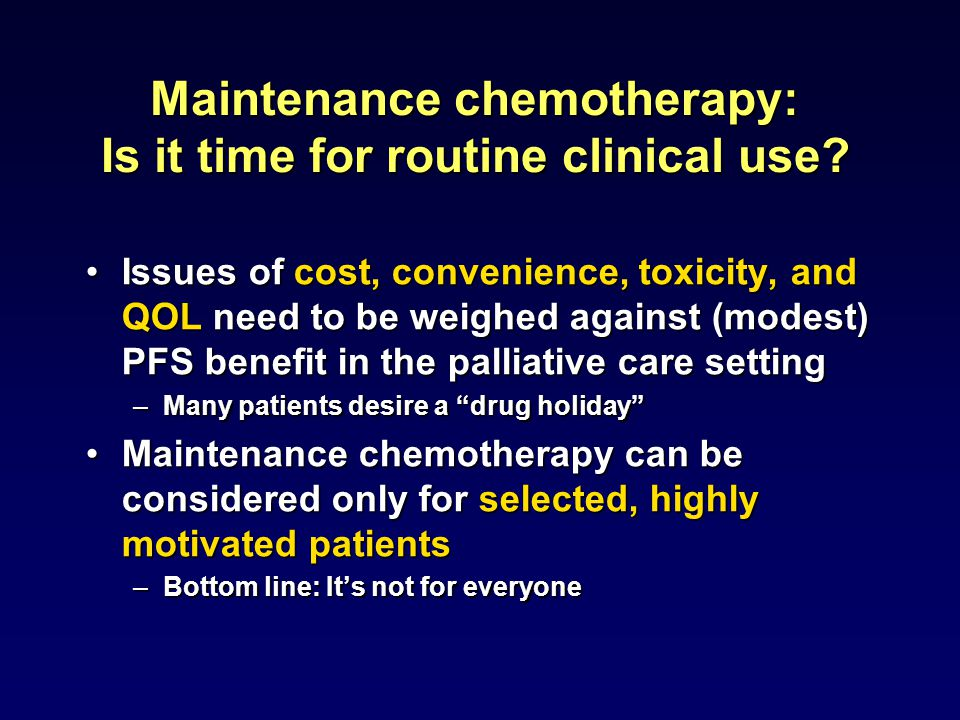 Maintenance chemotherapy: Is it time for routine clinical use.