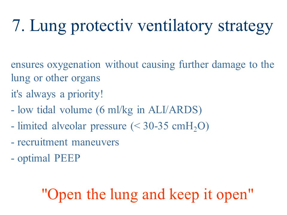 7. Lung protectiv ventilatory strategy ensures oxygenation without causing further damage to the lung or other organs it's always a priority! - low ti