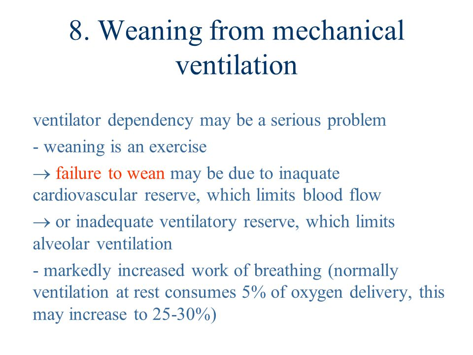8. Weaning from mechanical ventilation ventilator dependency may be a serious problem - weaning is an exercise  failure to wean may be due to inaquat