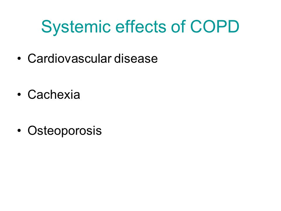 Systemic effects of COPD Cardiovascular disease Cachexia Osteoporosis