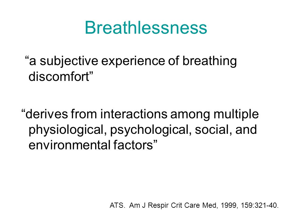"Breathlessness ""a subjective experience of breathing discomfort"" ""derives from interactions among multiple physiological, psychological, social, and e"