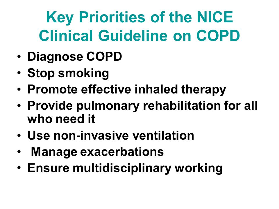 Key Priorities of the NICE Clinical Guideline on COPD Diagnose COPD Stop smoking Promote effective inhaled therapy Provide pulmonary rehabilitation fo