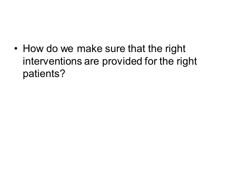 How do we make sure that the right interventions are provided for the right patients?