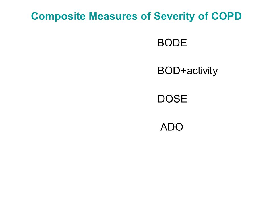 Composite Measures of Severity of COPD BODE BOD+activity DOSE ADO