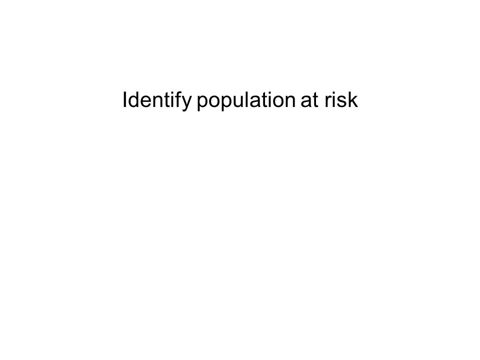 Identify population at risk