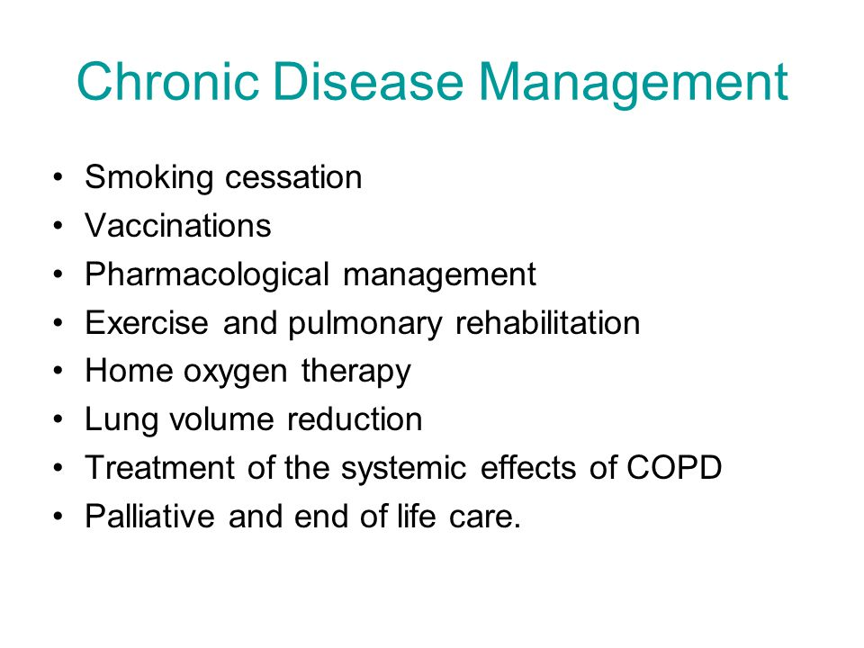Chronic Disease Management Smoking cessation Vaccinations Pharmacological management Exercise and pulmonary rehabilitation Home oxygen therapy Lung vo