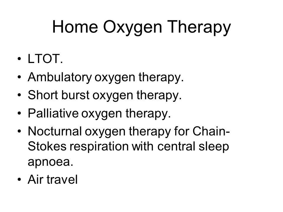 Home Oxygen Therapy LTOT. Ambulatory oxygen therapy. Short burst oxygen therapy. Palliative oxygen therapy. Nocturnal oxygen therapy for Chain- Stokes