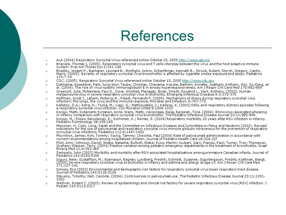 References  ALA (2004) Respiratory Syncytial Virus referenced online October 15, 2005 http://www.ala.orghttp://www.ala.org  Braciale, Thomas J.