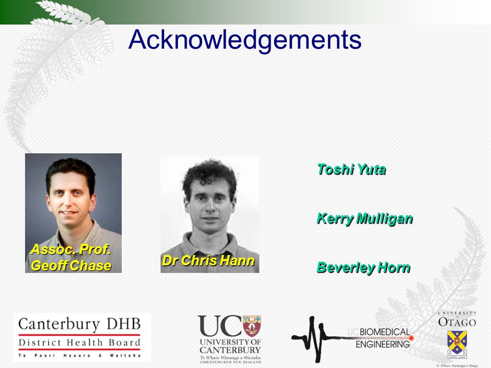 Acknowledgements Dr Chris Hann Assoc. Prof. Geoff Chase Toshi Yuta Kerry Mulligan Beverley Horn