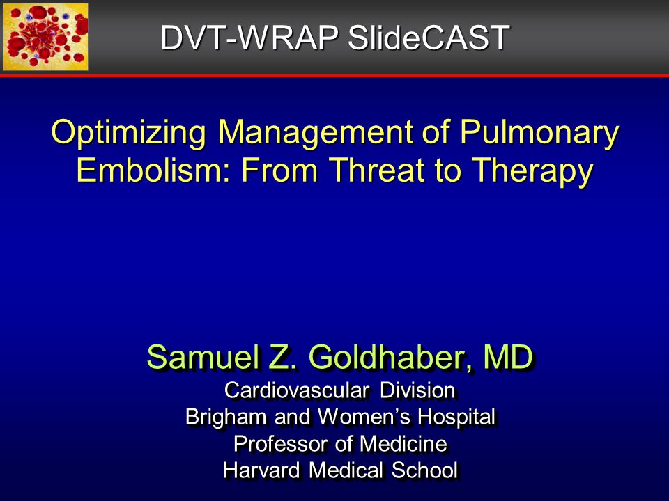 Optimizing Management of Pulmonary Embolism: From Threat to Therapy Samuel Z.