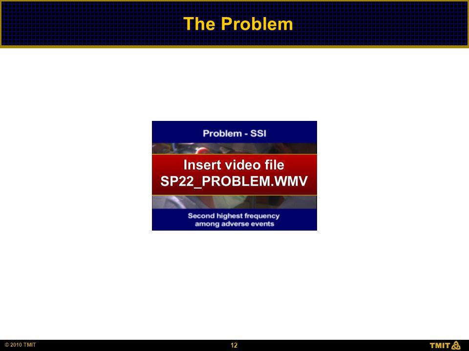 © 2006 HCC, Inc. CD000000-0000XX 12 © 2010 TMIT The Problem