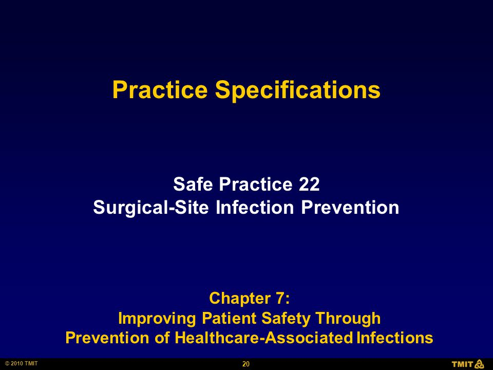 20 © 2010 TMIT Safe Practice 22 Surgical-Site Infection Prevention Chapter 7: Improving Patient Safety Through Prevention of Healthcare-Associated Infections Practice Specifications