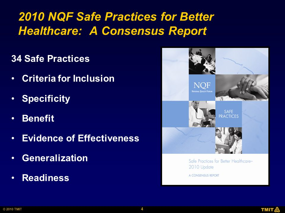 4 © 2010 TMIT 2010 NQF Safe Practices for Better Healthcare: A Consensus Report 34 Safe Practices Criteria for Inclusion Specificity Benefit Evidence of Effectiveness Generalization Readiness