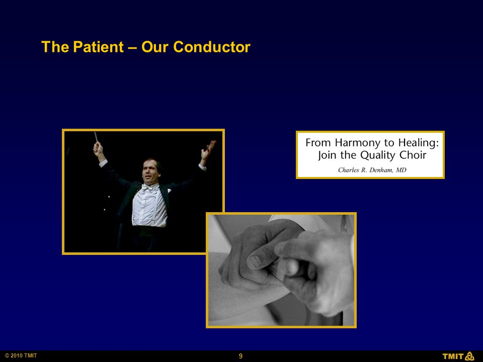 9 © 2010 TMIT The Patient – Our Conductor