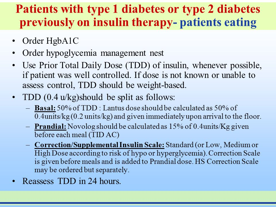 Insulin Order There are 6 options (order sets) for the initial insulin orders: 1.Patients with type 1 diabetes or type 2 diabetes previously on insuli