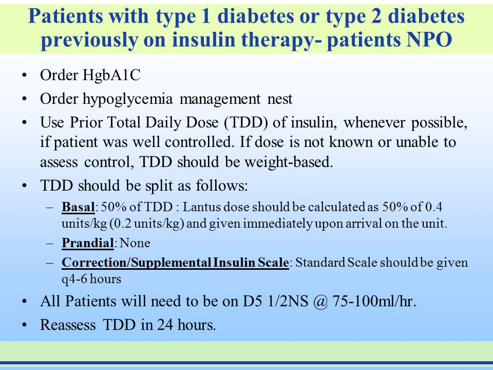 Patients with type 1 diabetes or type 2 diabetes previously on insulin therapy- patients eating Approximate dose for a 70 kg patient 0.4 u/kg x 70 kg=