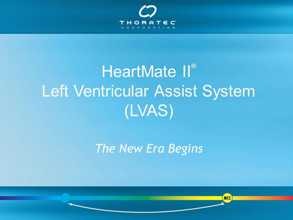 The New Era Begins HeartMate II ® Left Ventricular Assist System (LVAS)