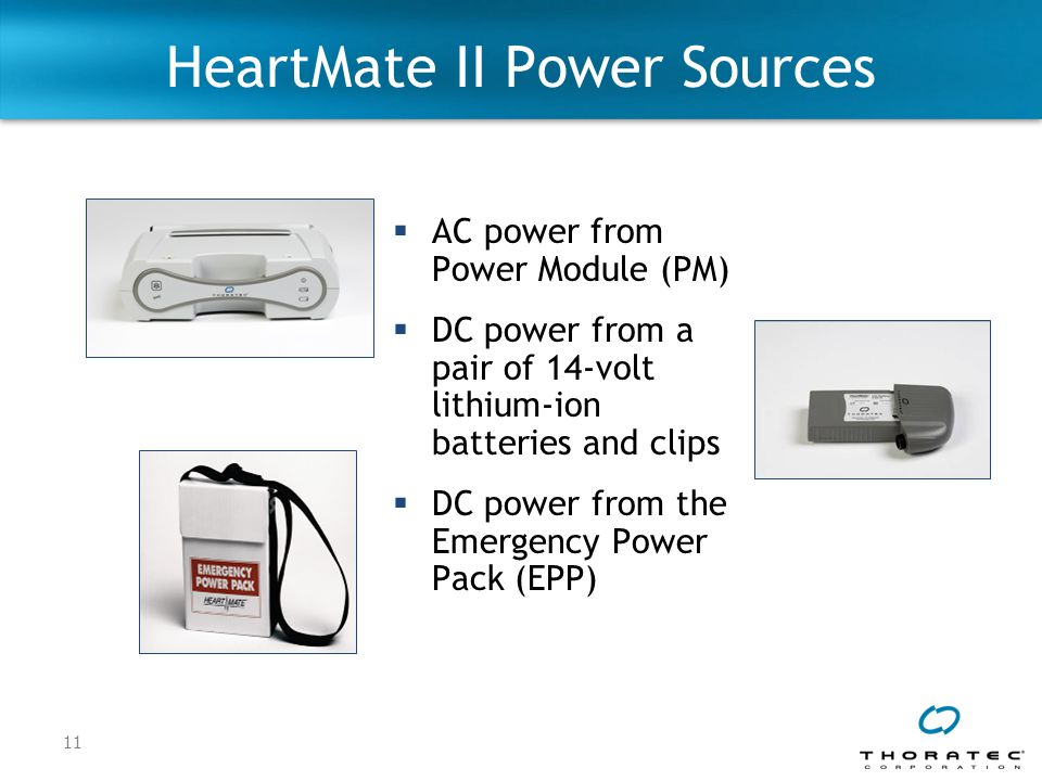 11 HeartMate II Power Sources  AC power from Power Module (PM)  DC power from a pair of 14-volt lithium-ion batteries and clips  DC power from the Emergency Power Pack (EPP)