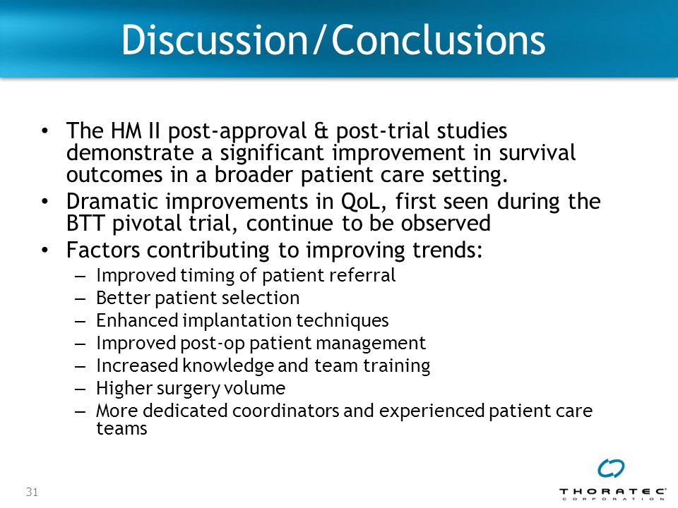 31 Discussion/Conclusions The HM II post-approval & post-trial studies demonstrate a significant improvement in survival outcomes in a broader patient care setting.