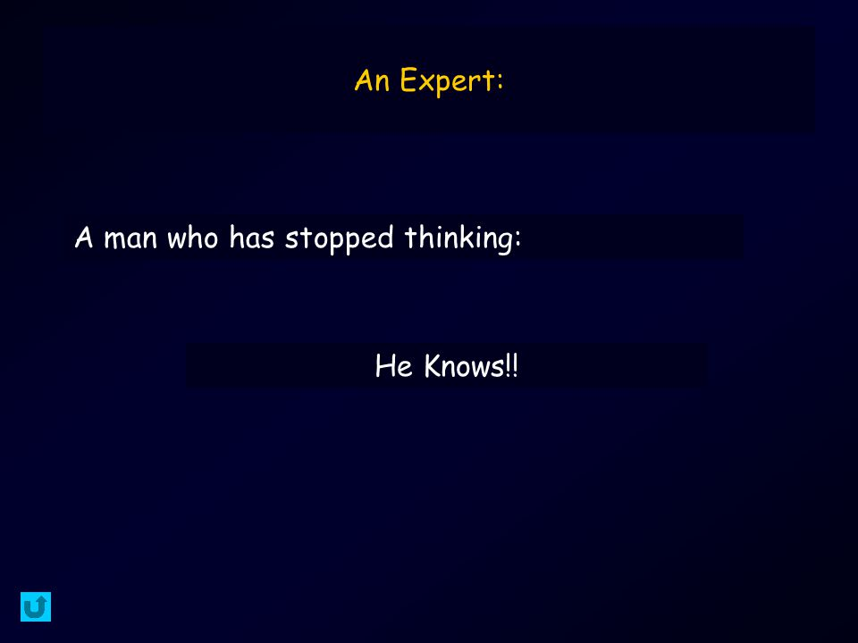 An Expert: A man who has stopped thinking: He Knows!!