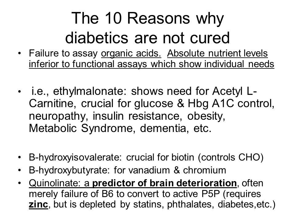 The 10 Reasons why diabetics are not cured Failure to assay organic acids.