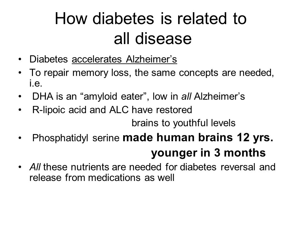 How diabetes is related to all disease Diabetes accelerates Alzheimer's To repair memory loss, the same concepts are needed, i.e.