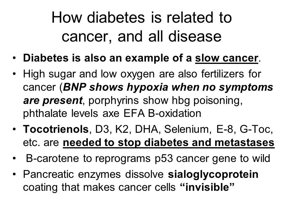 How diabetes is related to cancer, and all disease Diabetes is also an example of a slow cancer. High sugar and low oxygen are also fertilizers for ca