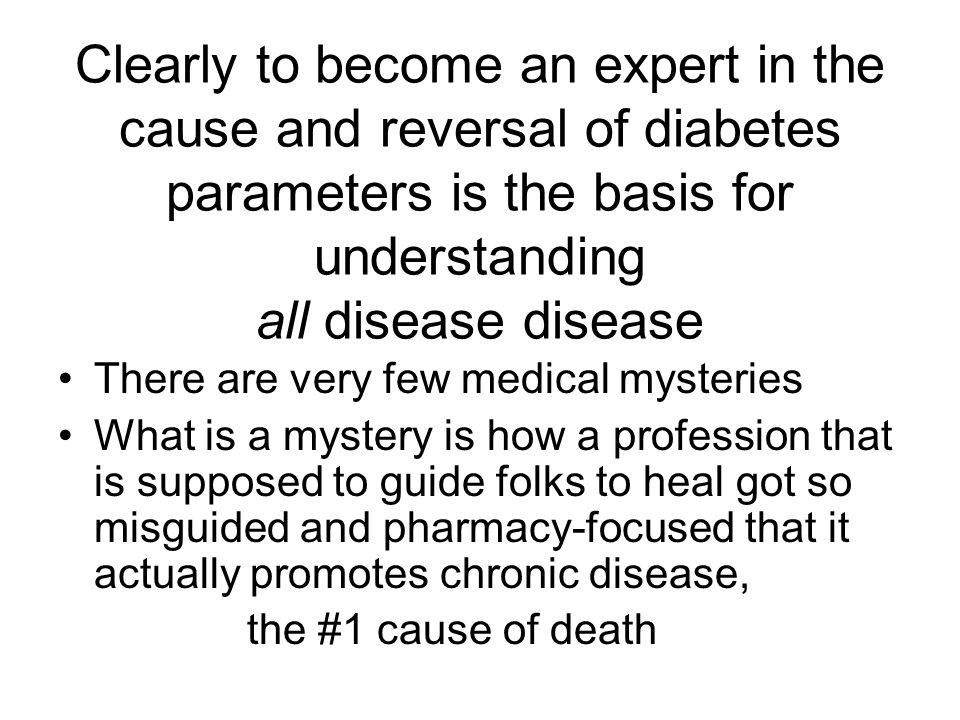 Clearly to become an expert in the cause and reversal of diabetes parameters is the basis for understanding all disease disease There are very few med