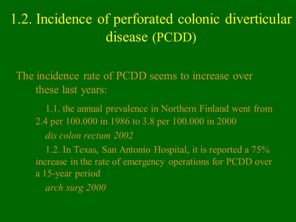 1.2. Incidence of perforated colonic diverticular disease (PCDD) The incidence rate of PCDD seems to increase over these last years: 1.1. the annual p