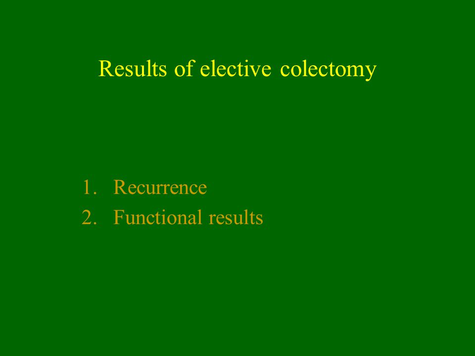 Results of elective colectomy 1.Recurrence 2.Functional results