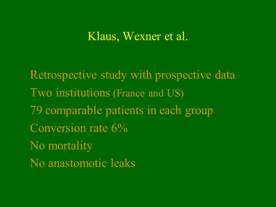 Klaus, Wexner et al. Retrospective study with prospective data Two institutions (France and US) 79 comparable patients in each group Conversion rate 6