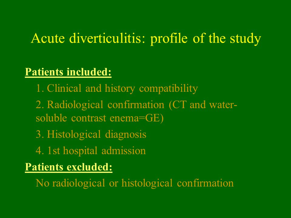 Acute diverticulitis: profile of the study Patients included: 1. Clinical and history compatibility 2. Radiological confirmation (CT and water- solubl