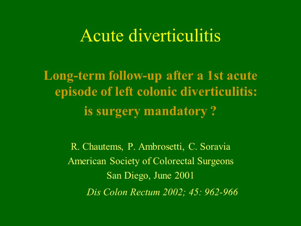 Acute diverticulitis Long-term follow-up after a 1st acute episode of left colonic diverticulitis: is surgery mandatory ? R. Chautems, P. Ambrosetti,