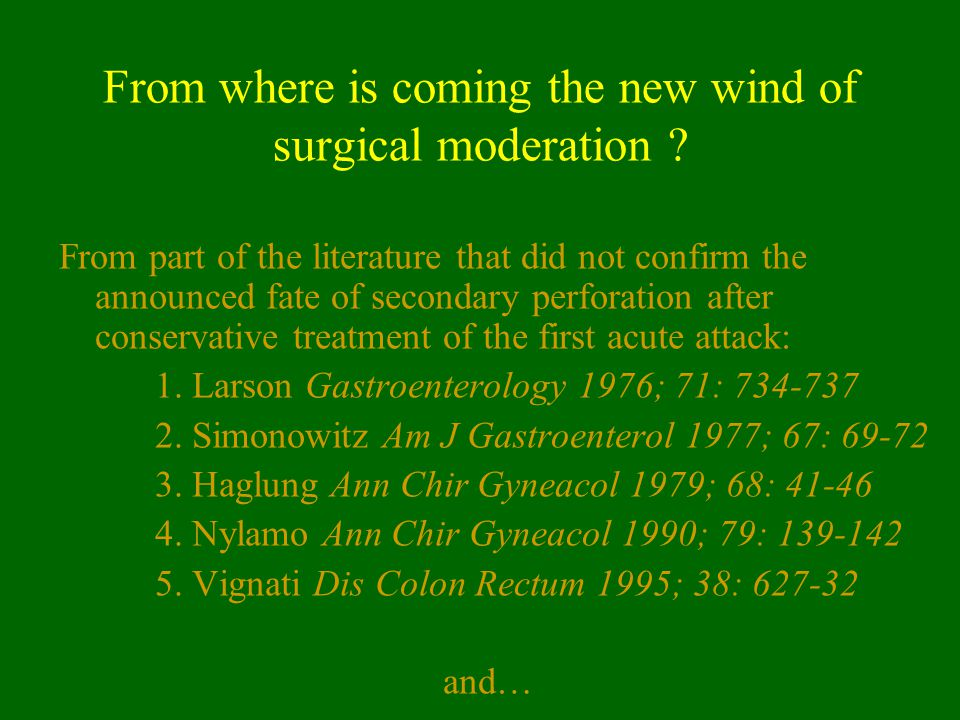 From where is coming the new wind of surgical moderation ? From part of the literature that did not confirm the announced fate of secondary perforatio