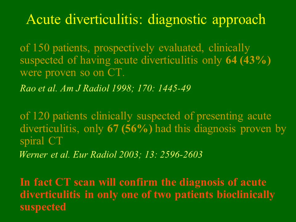 Abscess associated to diverticulitis Therapeutic principles: –Percutaneous CT drainage of abscess were done only if no bioclinical improvement were noted after 48 hours of parenteral antibiotics –Elective colectomy after successful conservative management of the abscess was not an absolute indication and was adapted for each patient