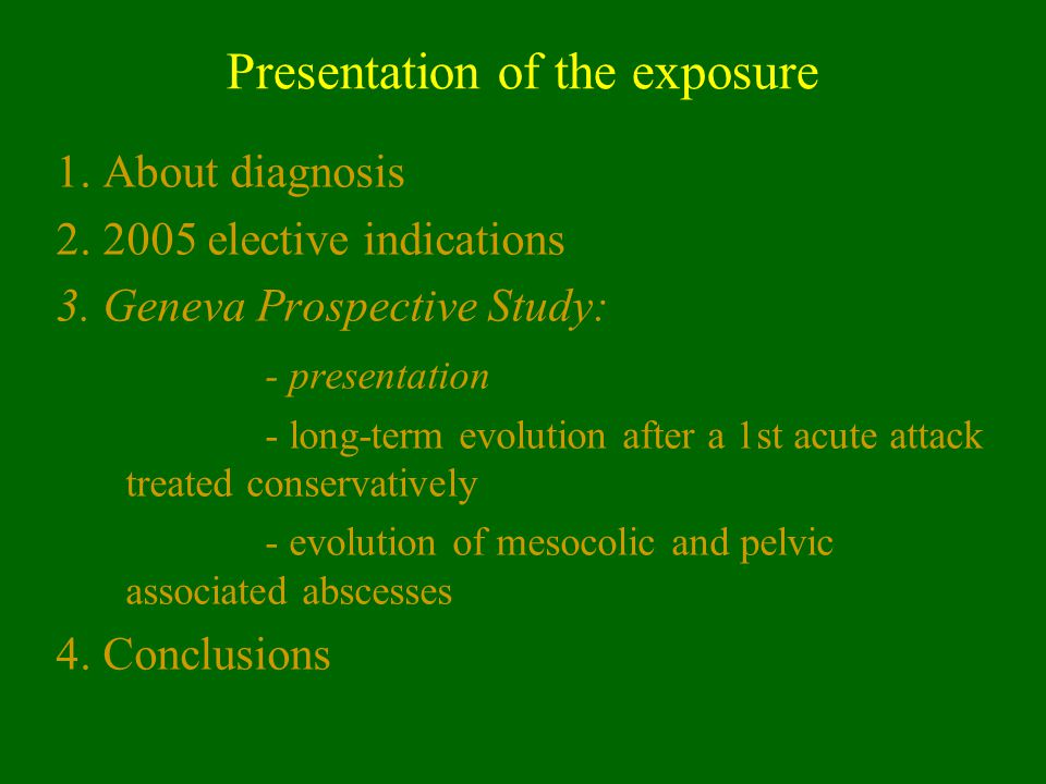 Presentation of the exposure 1. About diagnosis 2. 2005 elective indications 3. Geneva Prospective Study: - presentation - long-term evolution after a