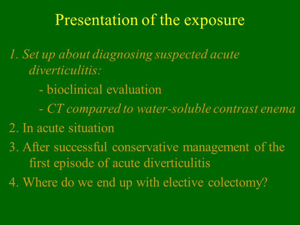 Reflection about natural evolution of diverticular disease after a 1st episode of acute diverticulitis 1.In 2004 diagnosis and signs of severity of acute diverticulitis can only be precised on a CT scan 2.The study of natural evolution of diverticular disease after a 1st episode of acute diverticulitis has to be based on the prognostic value of CT signs grading the severity of the inflammation 3.Bias of the patients treated conservatively is related to the poorly defined indications for surgery