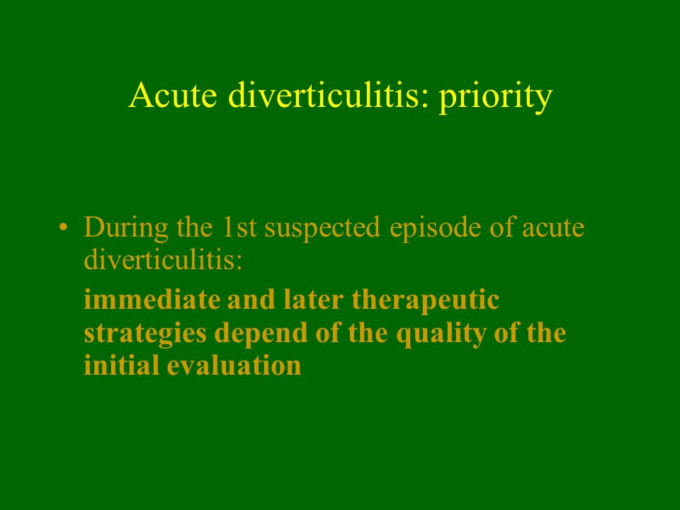 Acute diverticulitis: priority During the 1st suspected episode of acute diverticulitis: immediate and later therapeutic strategies depend of the qual