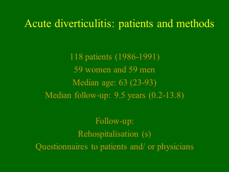 Acute diverticulitis: patients and methods 118 patients (1986-1991) 59 women and 59 men Median age: 63 (23-93) Median follow-up: 9.5 years (0.2-13.8)