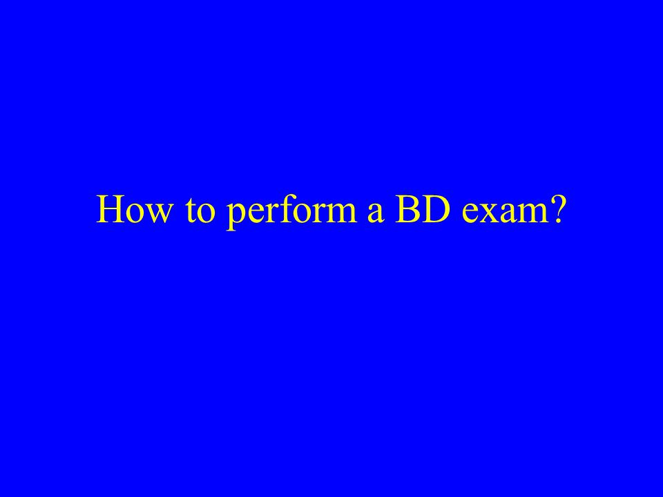 How to perform a BD exam?