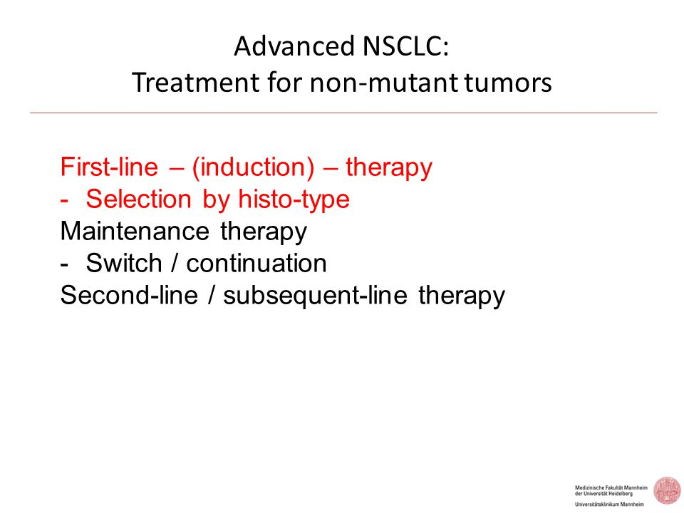 Advanced NSCLC: Systemic therapy in the absence of driver mutations – Summary (2) Prolongation of induction chemotherapy beyond 4 – 6 cycles for maintaining response until progression has been established as a new strategy - (switch/continuation maintenance) Second/subsequent – line chemotherapy is recommended in patients with acceptable performance status - (single agent; docetaxel; pemetrexed) EGFR-TKI's have also been licensed for wild-type tumors - (maintenance; second/third-line therapy) A tight cooperation between the pathologist and the clinician is critical - (histology – subtyping; molecular testing; result reporting)