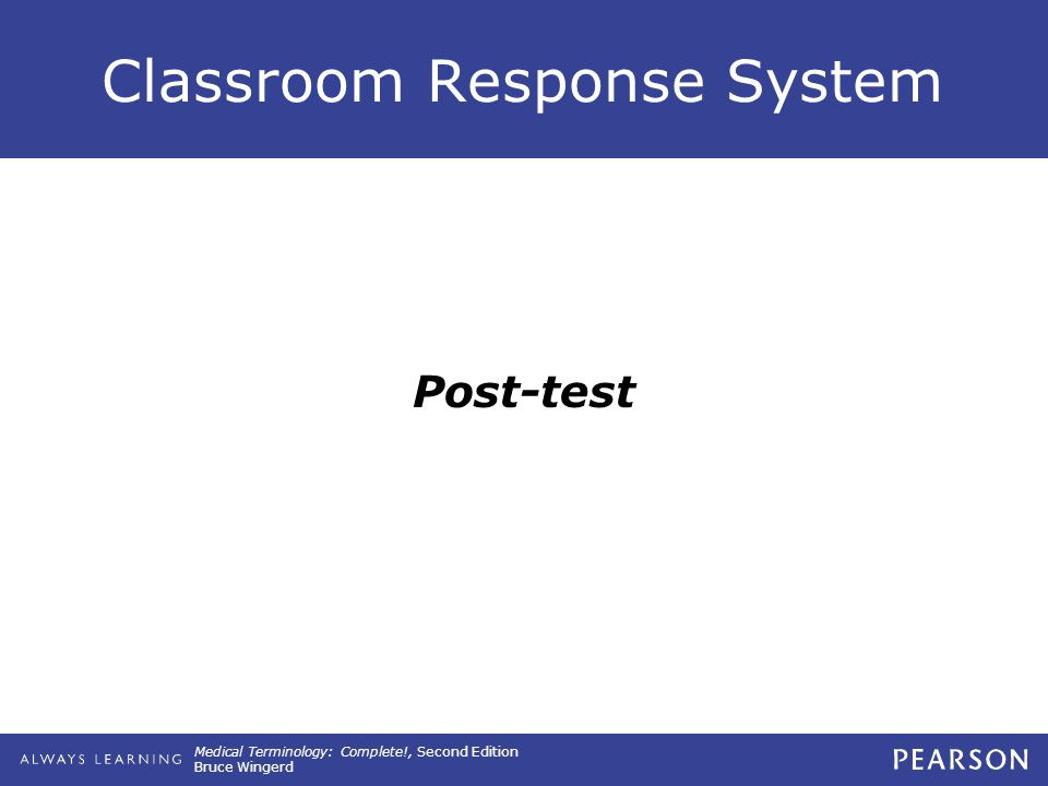 Medical Terminology: Complete!, Second Edition Bruce Wingerd Classroom Response System Post-test