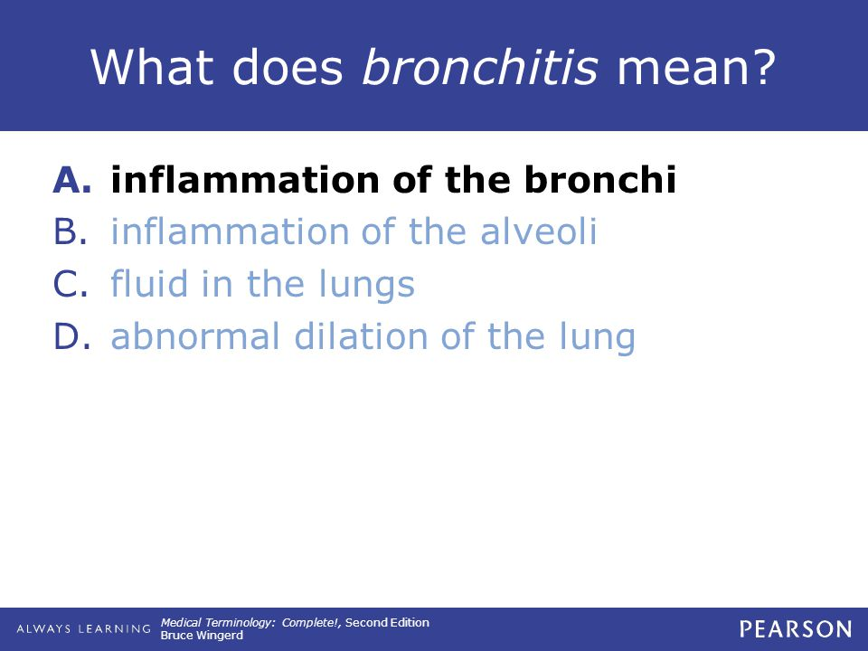 Medical Terminology: Complete!, Second Edition Bruce Wingerd What does bronchitis mean.