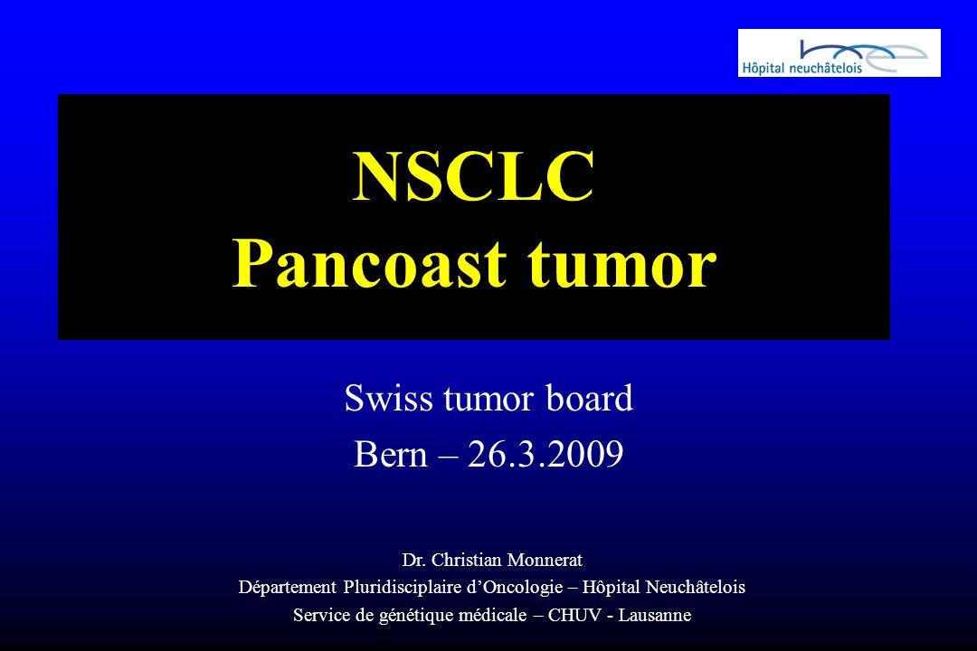 NSCLC Pancoast tumor Swiss tumor board Bern – 26.3.2009 Dr.