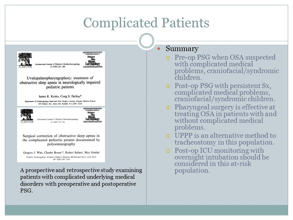 Complicated Patients Summary  Pre-op PSG when OSA suspected with complicated medical problems, craniofacial/syndromic children.