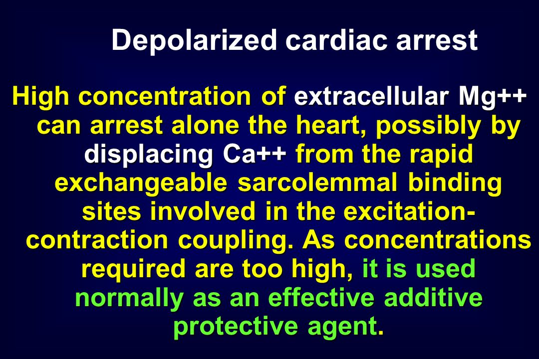 High concentration of extracellular Mg++ can arrest alone the heart, possibly by displacing Ca++ from the rapid exchangeable sarcolemmal binding sites